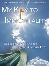 My Key to Immortality: Tuning Your Mind into the Life of Universal Love