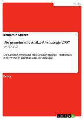 Die gemeinsame Afrika-EU-Strategie 2007 im Fokus: Die Neuausrichtung der Entwicklungsstrategie - Startschuss einer wirklich nachhaltigen Entwicklung?