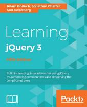 Learning jQuery 3 - Fifth Edition: Edition 5
