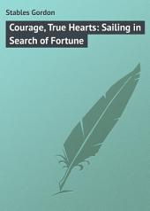 Courage, True Hearts: Sailing in Search of Fortune