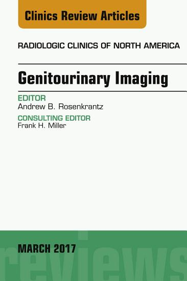 Genitourinary Imaging  An Issue of Radiologic Clinics of North America  E Book PDF