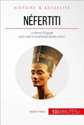Néfertiti, la reine de la lumière: Une vie au service d'Aton