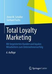Total Loyalty Marketing: Mit begeisterten Kunden und loyalen Mitarbeitern zum Unternehmenserfolg, Ausgabe 6