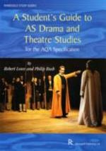 A Student's Guide to AS Drama and Theatre Studies for the AQA Specification