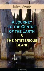 A Journey to the Centre of the Earth & The Mysterious Island (Illustrated): Science Fiction Adventures – The Most Beloved Lost World Classics