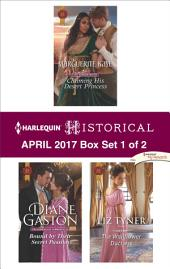 Harlequin Historical April 2017 - Box Set 1 of 2: Claiming His Desert Princess\Bound by Their Secret Passion\The Wallflower Duchess