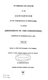 Proceedings and debates of the Convention of the commonwealth of Pennsylvania: to propose amendments to the constitution, commenced ... at Harrisburg, on the second day of May, 1837, Volumes 11-12