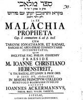 Sefer mal'āḵîm, rēreq 1 pāsûq 12, 13, 14, miqrâ we-targgûm Yônātān ʿim nêrûš . e. ex Malachia propheta Cap. ..., commatum ... cum Targum Ionathanis, et Radaki, Raschii ac Aben-Esrae commentariis, interpretatio: Cap. I. commatum 6. ad 8. incl. I, [2]