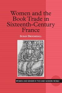 Women and the Book Trade in Sixteenth Century France Book