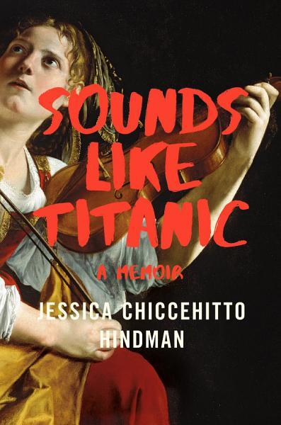 Download Sounds Like Titanic  A Memoir Book