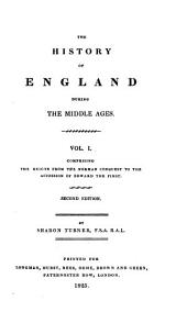The History of England During the Middle Ages: Comprising the reigns from the Norman conquest to the accession of Edward the First