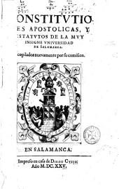 Constitutiones apostolicas y Estatutos de la muy insigne Vniuersidad de Salamanca: recopiladas nueuamente por su comision