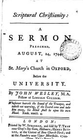 Scriptural Christianity: A Sermon Preached, August, 24, 1744. at St. Mary's Church in Oxford, Before the University. By John Wesley, ...