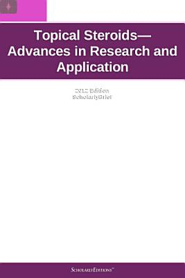 Topical Steroids   Advances in Research and Application  2012 Edition PDF