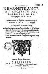 Tres-humble remonstrance et requeste des religieux de la compagnie de Iesus. Presentée au tres-chrestien roy de France et de Nauarre, Henry IIII. l'an 1598. et r'imprimée de nouueau 1603. Auec l'attestation de messieurs l'euesque et magistrats de la ville d'Anuers contre la calomnie du libelle diffamatoire cy deuant publié soubs titre de l'histoire notable du pere Henry Bruslé, etc. Et vn' autre attestation de Poloigne contre quelqu'autre calomnie