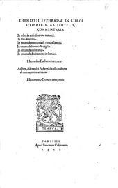 Themistii Euphradae In libros quindecim aristotelis, commentaria. In octo de auscultatione naturali. In tres de anima. In unum de memoria & reminiscentia. In unum de somno & vigilia. In unum de insomniis. In unum de divinatione in somno. Hermolao Barbaro Interprete. Ad haec, Alexandri Aphrodisensis in libros de anima, commentaria. Hieronymo Donato Interprete