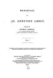 Memorials of St. Edmund's Abbey: Passio Sancti Eadmundi, by Abbo of Fleury. De miraculis Sancti Eadmundi, by Hermannus the archdeacon. De infantia Sancti Eadmundi, by Gaufridus de Fontibus. Opus de miraculis Sancti Ædmundi, by Abbot Samson. Cronica, by Jocelin de Brakelonde. Appendix A, B, D, E