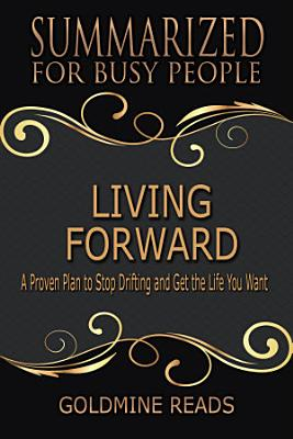 LIVING FORWARD   Summarized for Busy People