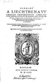 Conradi a Liechthenaw abbatis Vrspergensis Chronicon absolutissimum a Nino, Assyriorum rege, usque ad tempora Friderici II. imperatoris. Paraleipomena rerum memorabilium, a Friderico II. usque ad Carolum V. (etc.)