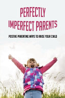 Perfectly Imperfect Parents