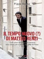 Il tempo nuovo (?) di Matteo Renzi: I cento giorni della fiduciosa speranza dalla vittoria alle primarie alla guida del Paese