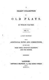 A Select Collection of Old Plays: The miseries of inforced marriage; Lingua or, The combat of the Tongue and the Five Senses; The merry devil of Edmonton; A mad world, my masters; Ram-alley or, Merry tricks