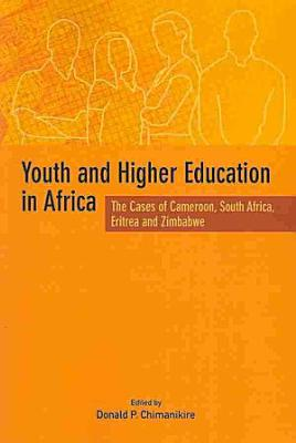 Youth and Higher Education in Africa  The Cases of Cameroon  South Africa  Eritrea and Zimbabwe PDF