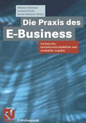 Die Praxis des E-Business: Technische, betriebswirtschaftliche und rechtliche Aspekte