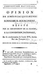 Opinion de Siméon-Jacques-Henri Bonnesoeur-Bourginière, député par le département de la Manche, à la Convention nationale, sur la condamnation de Louis XVI, dernier Roi des François