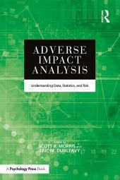 Adverse Impact Analysis: Understanding Data, Statistics, and Risk