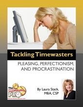 Tackling Timewasters: Pleasing, Perfectionism, and Procrastination