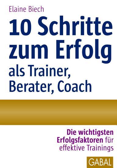 Zehn Schritte zum Erfolg als Trainer  Berater  Coach PDF