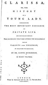Clarissa, Or, The History of a Young Lady: Comprehending the Most Important Concerns of Private Life, and Particularly Shewing the Distresses that May Attend the Misconduct Both of Parents and Children, in Relation to Marriage, Volume 14