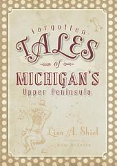 Forgotten Tales of Michigan's Upper Peninsula