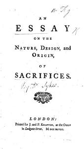 An essay on the nature, design, and origin of sacrifices. [By Arthur Ashley Sykes.]