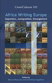 Africa Writing Europe: Opposition, Juxtaposition, Entanglement