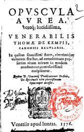 Opuscula aurea, vereque lucidissima, venerabilis Thomæ de Kempis, canonici regularis. In quibus suauissimi flores, vberrimique virtutum fructus, ad cœnobiticam praesertim vitam mirum in modum conducentes, cumulatissimè excipiuntur. Quibus D. Vincentij Prædicatorum ordinis, De spirituali vita pientissimum opus nuper accessit