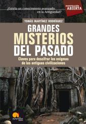 Grandes misterios del pasado: Claves para descifrar los enigmas de las antiguas civilizaciones