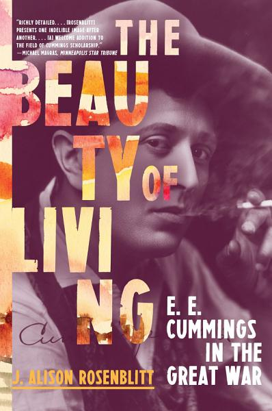 Download The Beauty of Living  E  E  Cummings in the Great War Book