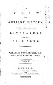 A View If Antient History: Including the Progress of Literature and Fine Arts
