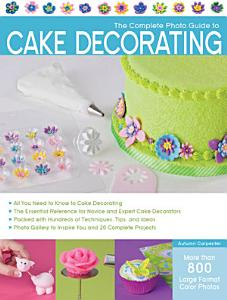 The Complete Photo Guide to Cake Decorating Book