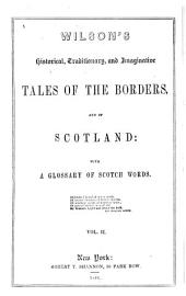 Wilson's historical, traditionary, and imaginative tales of the Borders, and of Scotland: with a glossary of Scotch words, Volume 2