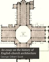 An Essay on the History of English Church Architecture: Prior to the Separation of England from the Roman Obedience
