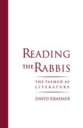 Reading the Rabbis : The Talmud as Literature: The Talmud as Literature