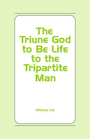 The Triune God to Be Life to the Tripartite Man PDF