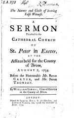 The Nature and Guilt of Bearing False Witness. A Sermon [on Exod. Xx. 16] Preached in the Cathedral, ... Exeter, at the Assizes, Etc
