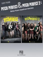 Pitch Perfect and Pitch Perfect 2 Songbook: Motion Picture Soundtrack Selections for Easy Piano