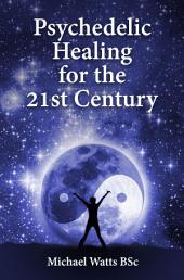 Psychedelic Healing for the 21st Century: -