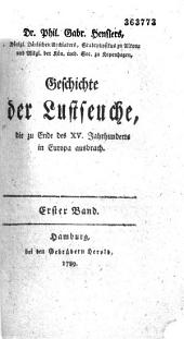 Dr. Phil. Gabr. Henslers,...Geschichte der Lustseuche, die zu Ende des XV. Jahrhunderts in Europa ausbrach: Band 1