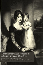 The Letters of Queen Victoria, a Selection from Her Majesty's Correspondence Bewteen the Years 1837 and 1861